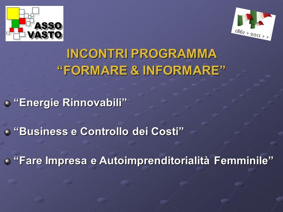 INCONTRI PROGRAMMA FORMARE & INFORMARE Energie Rinnovabili Business e Controllo dei Costi Fare Impresa e Autoimprenditorialità Femminile