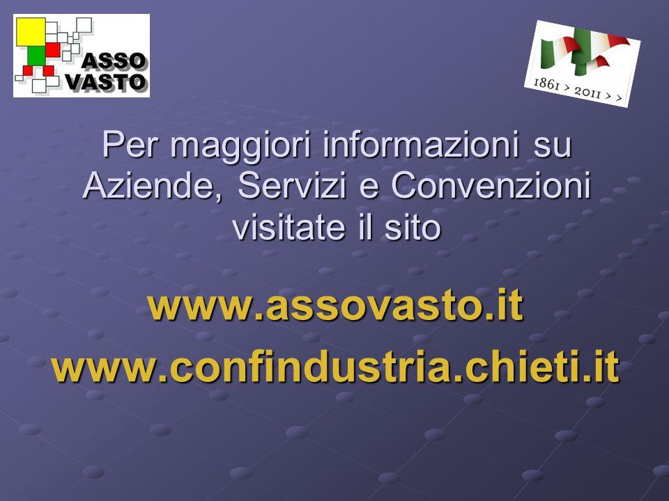 Per maggiori informazioni su Aziende, Servizi e Convenzioni visitate il sito www.assovasto.itwww.confindustria.chieti.it