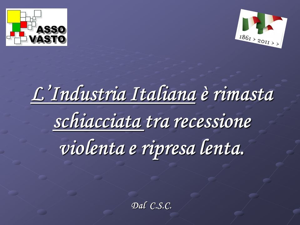 LIndustria Italiana è rimasta schiacciata tra recessione violenta e ripresa lenta. Dal C.S.C.
