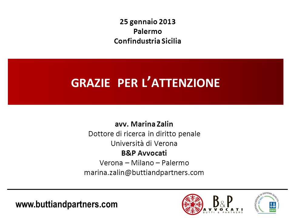 www.buttiandpartners.com GRAZIE PER L ATTENZIONE avv. Marina Zalin Dottore di ricerca in diritto penale Università di Verona B&P Avvocati Verona – Mil