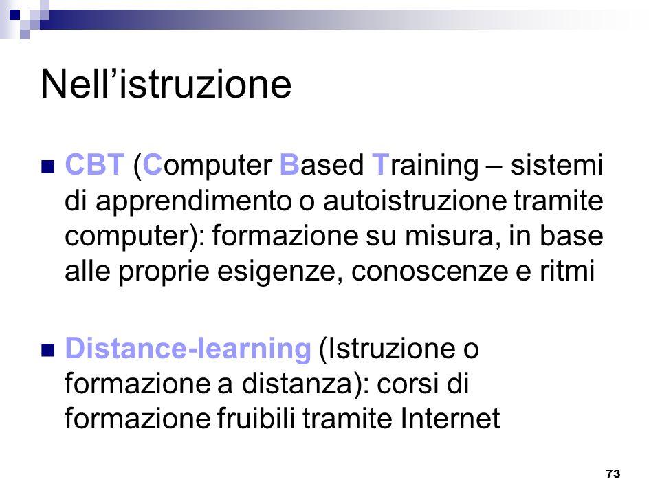 73 Nellistruzione CBT (Computer Based Training – sistemi di apprendimento o autoistruzione tramite computer): formazione su misura, in base alle propr