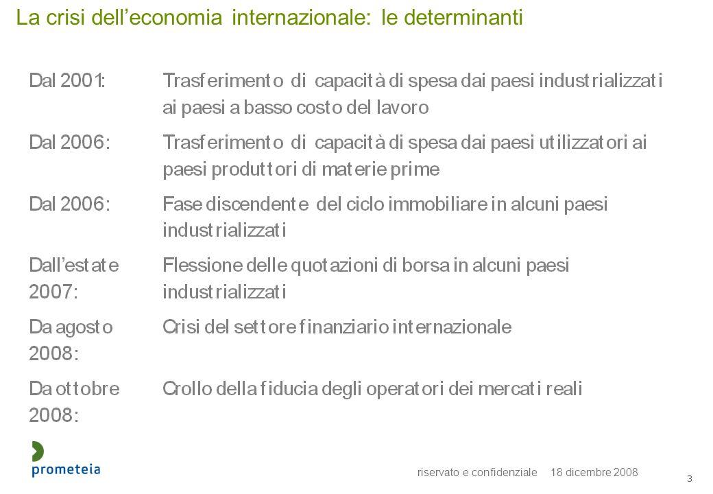 riservato e confidenziale 18 dicembre 2008 3 La crisi delleconomia internazionale: le determinanti