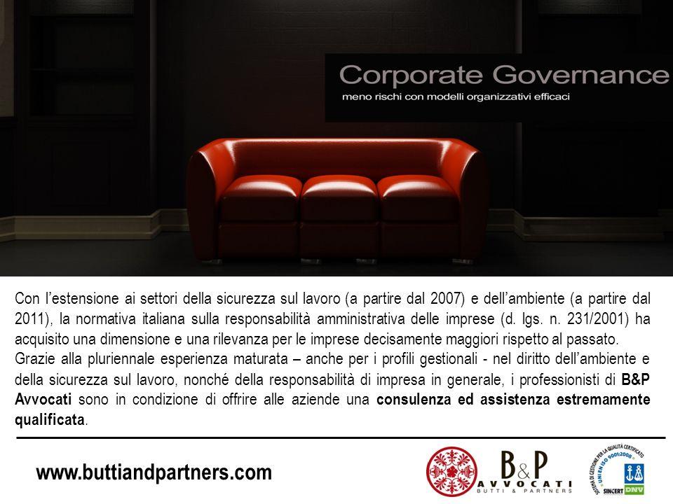 www.buttiandpartners.com Con lestensione ai settori della sicurezza sul lavoro (a partire dal 2007) e dellambiente (a partire dal 2011), la normativa italiana sulla responsabilità amministrativa delle imprese (d.