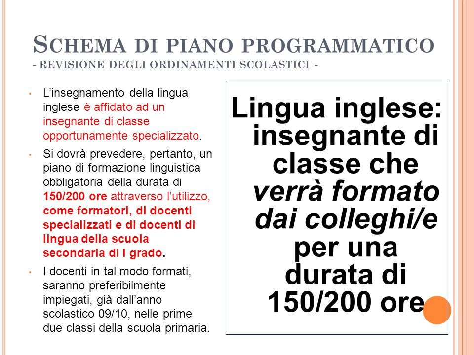 S CHEMA DI PIANO PROGRAMMATICO - REVISIONE DEGLI ORDINAMENTI SCOLASTICI - Linsegnamento della lingua inglese è affidato ad un insegnante di classe opp