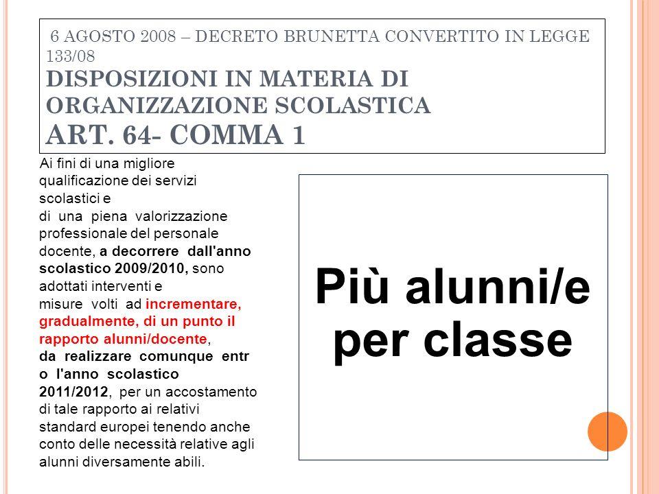 6 AGOSTO 2008 – DECRETO BRUNETTA CONVERTITO IN LEGGE 133/08 DISPOSIZIONI IN MATERIA DI ORGANIZZAZIONE SCOLASTICA ART. 64- COMMA 1 Ai fini di una migli
