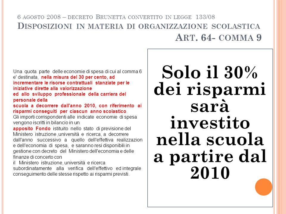 6 AGOSTO 2008 – DECRETO B RUNETTA CONVERTITO IN LEGGE 133/08 D ISPOSIZIONI IN MATERIA DI ORGANIZZAZIONE SCOLASTICA A RT. 64- COMMA 9 Una quota parte d