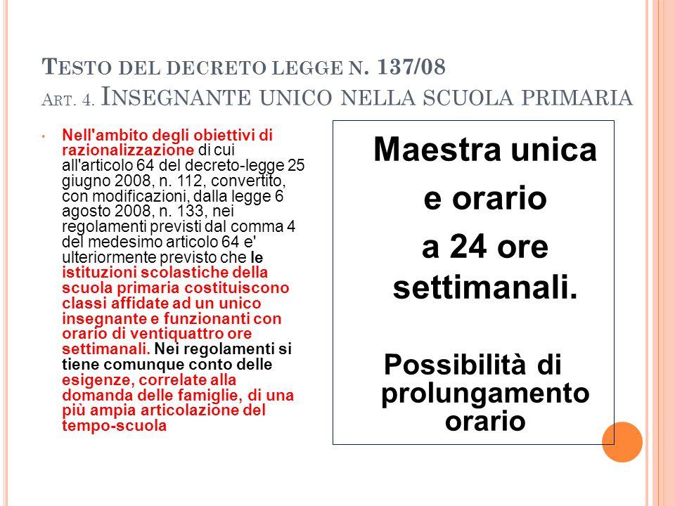 T ESTO DEL DECRETO LEGGE N. 137/08 A RT. 4. I NSEGNANTE UNICO NELLA SCUOLA PRIMARIA Nell'ambito degli obiettivi di razionalizzazione di cui all'artico