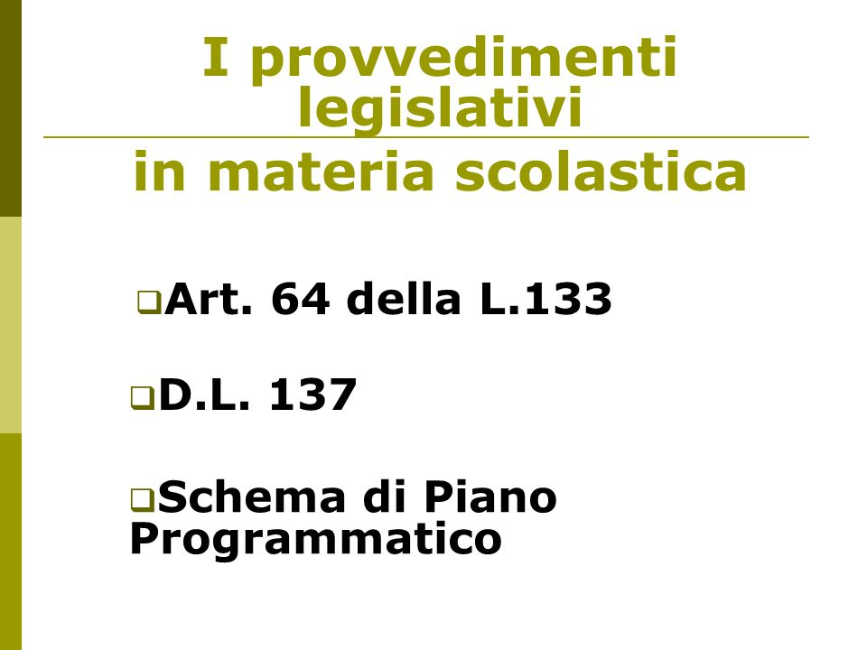 I provvedimenti legislativi in materia scolastica Art. 64 della L.133 D.L. 137 Schema di Piano Programmatico