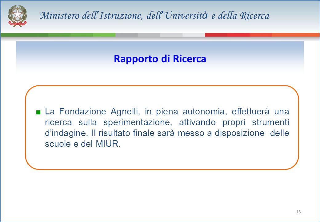 15 La Fondazione Agnelli, in piena autonomia, effettuerà una ricerca sulla sperimentazione, attivando propri strumenti dindagine.