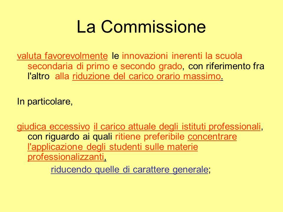 La Commissione valuta favorevolmente le innovazioni inerenti la scuola secondaria di primo e secondo grado, con riferimento fra l altro alla riduzione del carico orario massimo.