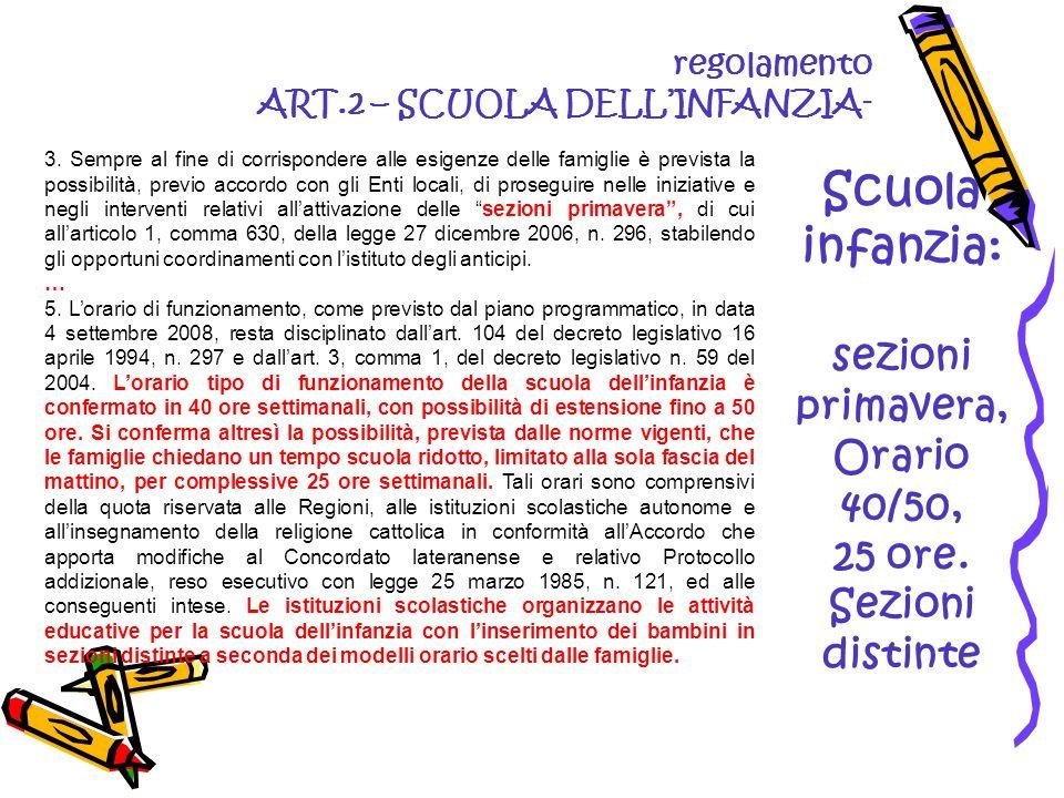 regolamento ART.2 – SCUOLA DELLINFANZIA- Scuola infanzia: sezioni primavera, Orario 40/50, 25 ore. Sezioni distinte 3. Sempre al fine di corrispondere