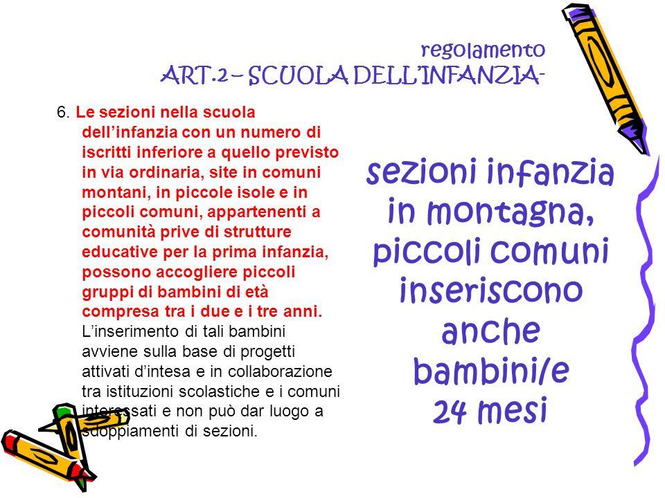 regolamento ART.2 – SCUOLA DELLINFANZIA- 6. Le sezioni nella scuola dellinfanzia con un numero di iscritti inferiore a quello previsto in via ordinari