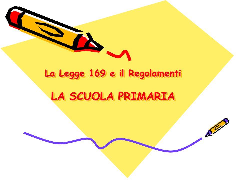 La Legge 169 e il Regolamenti LA SCUOLA PRIMARIA