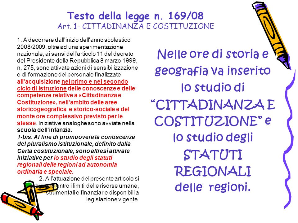 Testo della legge n. 169/08 Art. 1- CITTADINANZA E COSTITUZIONE 1. A decorrere dall'inizio dell'anno scolastico 2008/2009, oltre ad una sperimentazion