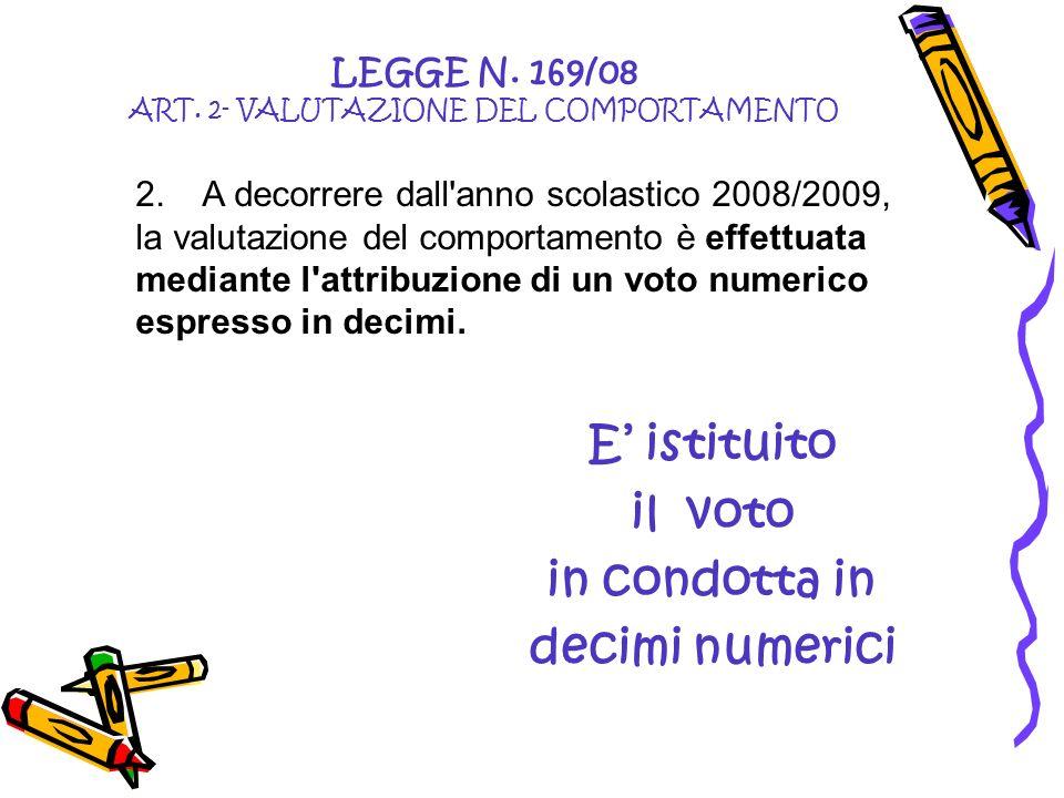 LEGGE N. 169/08 ART. 2- VALUTAZIONE DEL COMPORTAMENTO 2. A decorrere dall'anno scolastico 2008/2009, la valutazione del comportamento è effettuata med