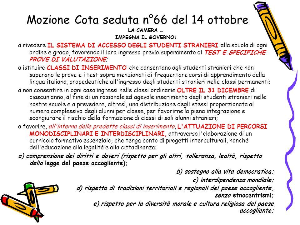 Mozione Cota seduta n°66 del 14 ottobre LA CAMERA … IMPEGNA IL GOVERNO: a rivedere IL SISTEMA DI ACCESSO DEGLI STUDENTI STRANIERI alla scuola di ogni