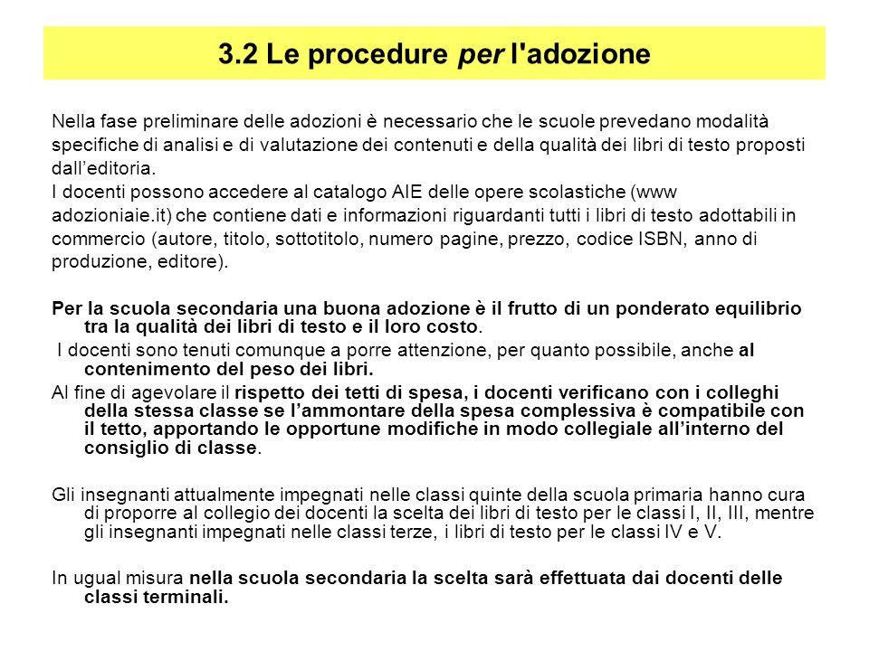 3.2 Le procedure per l adozione Nella fase preliminare delle adozioni è necessario che le scuole prevedano modalità specifiche di analisi e di valutazione dei contenuti e della qualità dei libri di testo proposti dalleditoria.