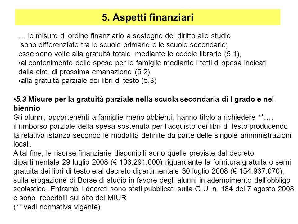 5. Aspetti finanziari … le misure di ordine finanziario a sostegno del diritto allo studio sono differenziate tra le scuole primarie e le scuole secon