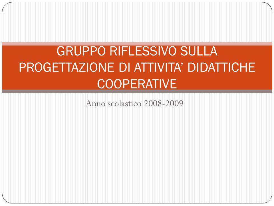 Anno scolastico 2008-2009 GRUPPO RIFLESSIVO SULLA PROGETTAZIONE DI ATTIVITA DIDATTICHE COOPERATIVE