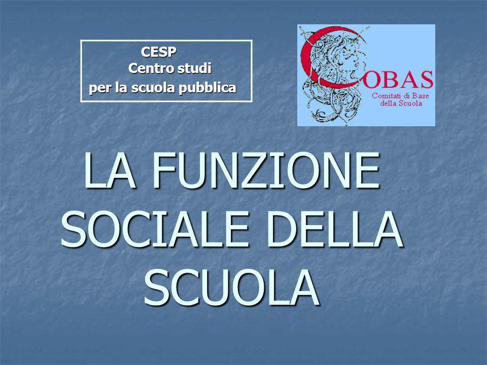 LA FUNZIONE SOCIALE DELLA SCUOLA CESP Centro studi per la scuola pubblica per la scuola pubblica