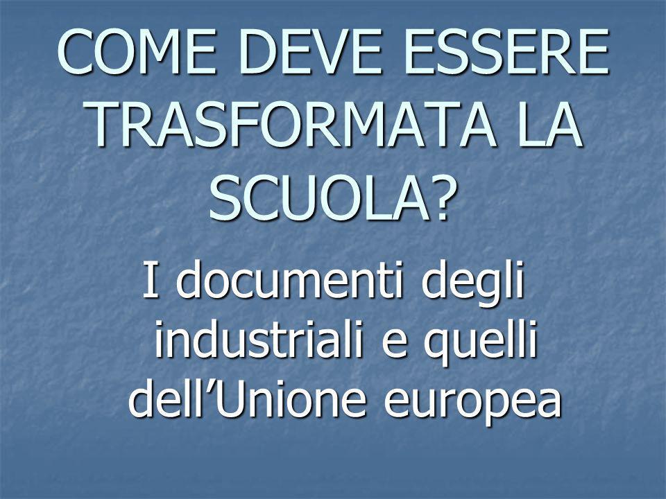 COME DEVE ESSERE TRASFORMATA LA SCUOLA? I documenti degli industriali e quelli dellUnione europea