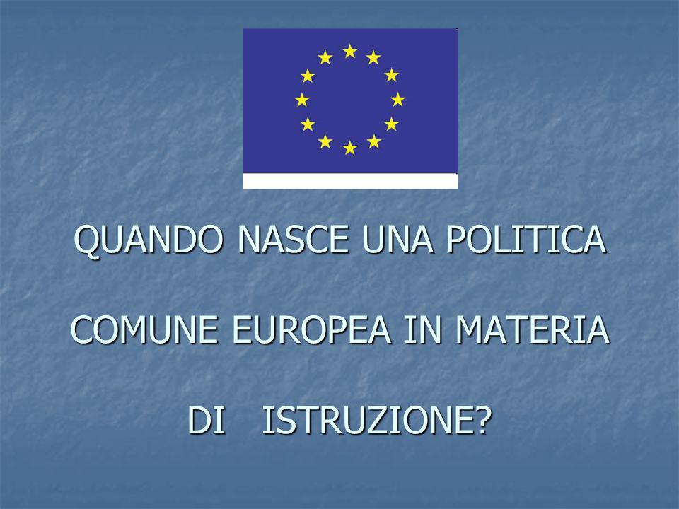 QUANDO NASCE UNA POLITICA COMUNE EUROPEA IN MATERIA DI ISTRUZIONE?