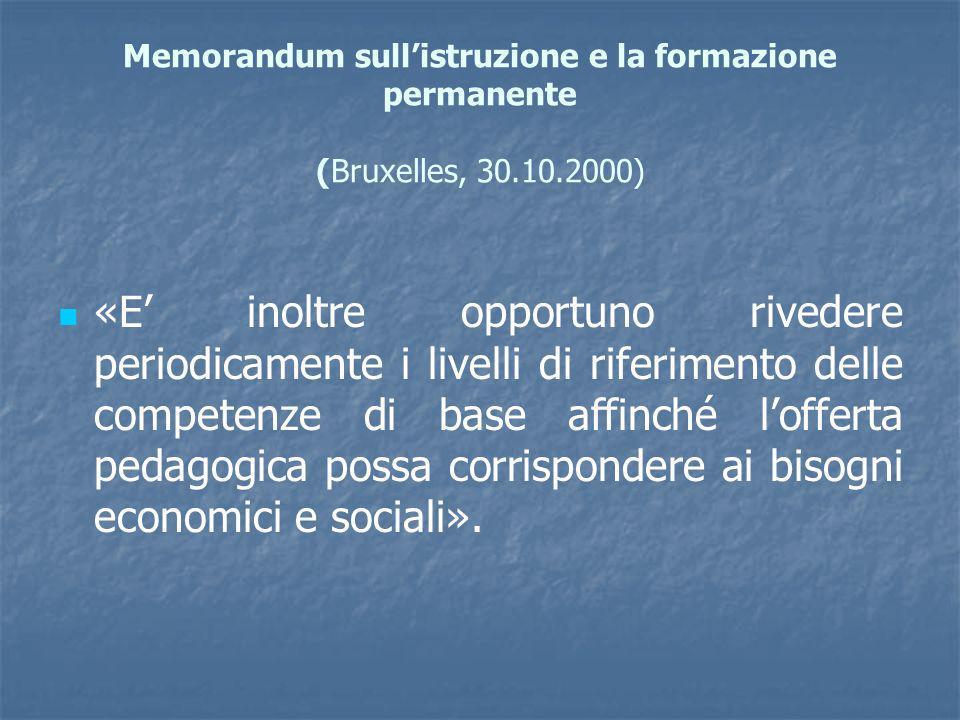 Memorandum sullistruzione e la formazione permanente (Bruxelles, 30.10.2000) «E inoltre opportuno rivedere periodicamente i livelli di riferimento del