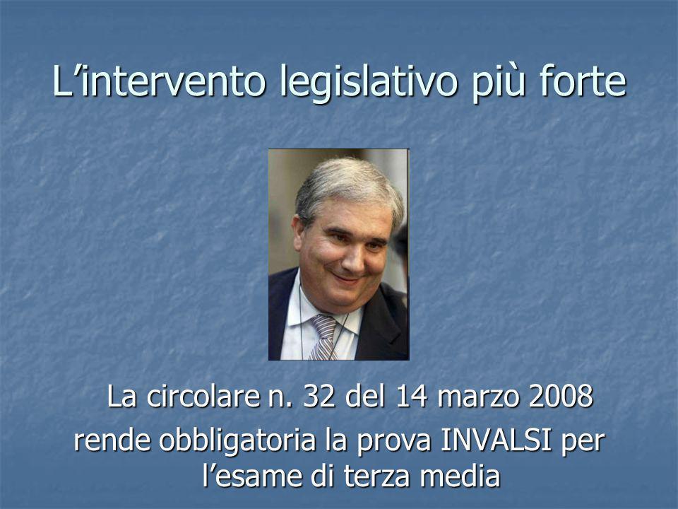 Lintervento legislativo più forte La circolare n. 32 del 14 marzo 2008 La circolare n. 32 del 14 marzo 2008 rende obbligatoria la prova INVALSI per le