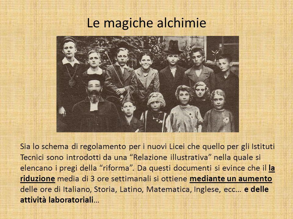 Le magiche alchimie Sia lo schema di regolamento per i nuovi Licei che quello per gli Istituti Tecnici sono introdotti da una Relazione illustrativa n