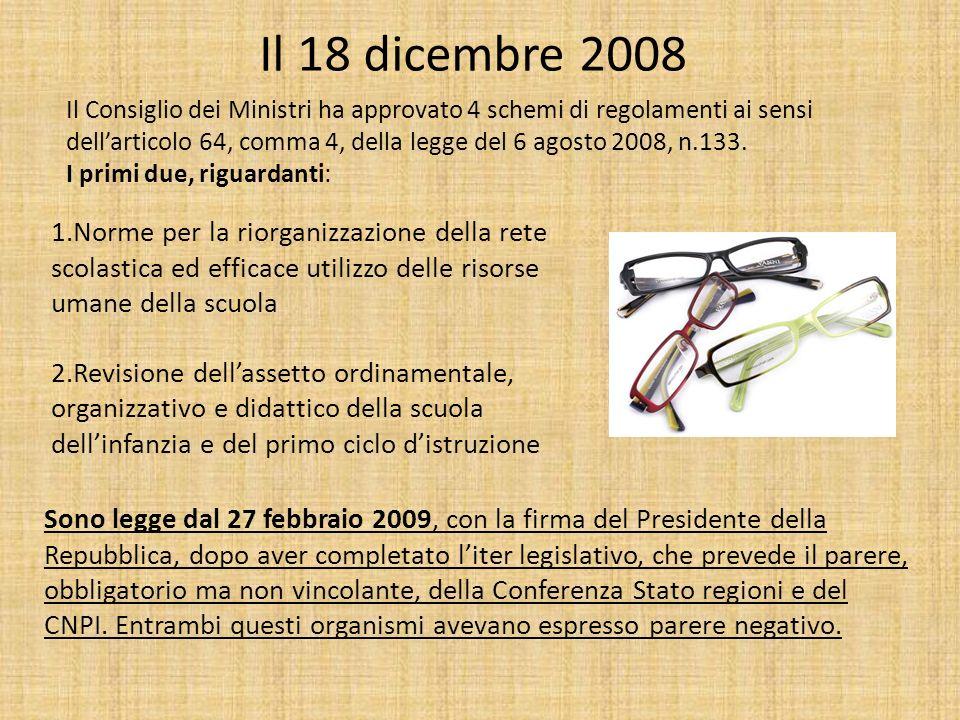 Il 18 dicembre 2008 1.Norme per la riorganizzazione della rete scolastica ed efficace utilizzo delle risorse umane della scuola 2.Revisione dellassett