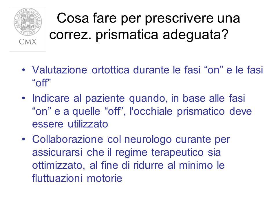 Cosa fare per prescrivere una correz. prismatica adeguata? Valutazione ortottica durante le fasi on e le fasi off Indicare al paziente quando, in base