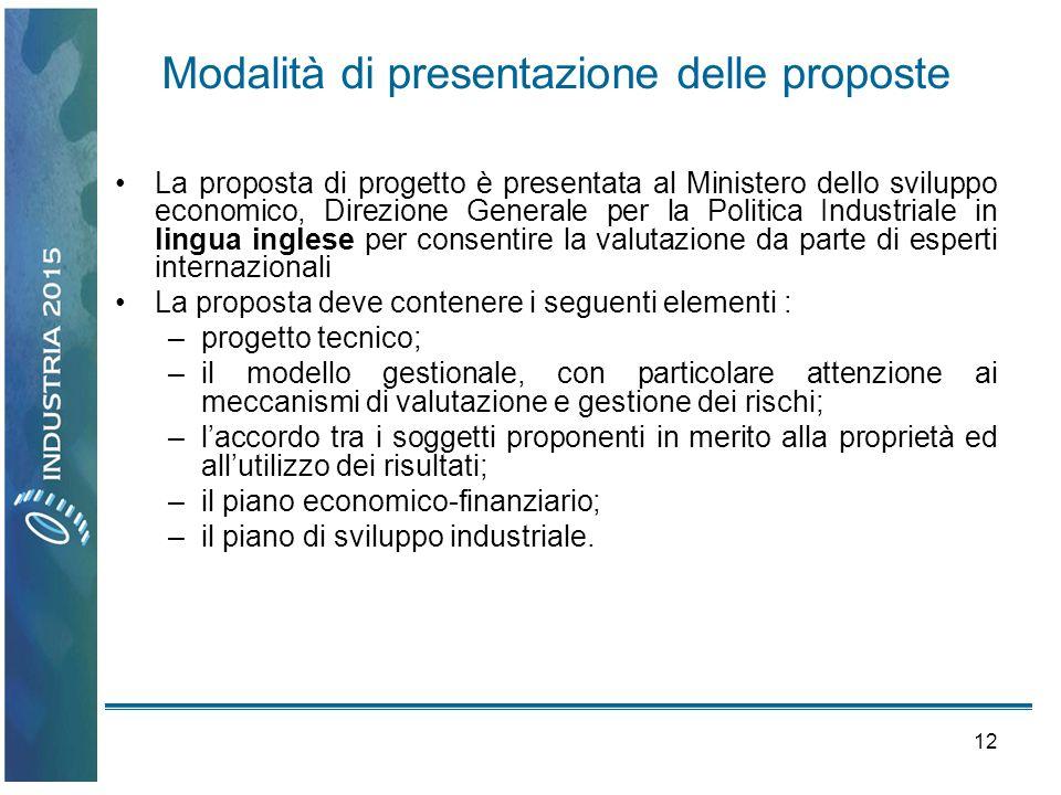 12 Modalità di presentazione delle proposte La proposta di progetto è presentata al Ministero dello sviluppo economico, Direzione Generale per la Poli