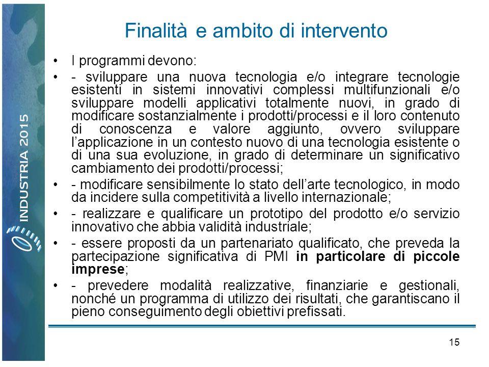 15 Finalità e ambito di intervento I programmi devono: - sviluppare una nuova tecnologia e/o integrare tecnologie esistenti in sistemi innovativi comp
