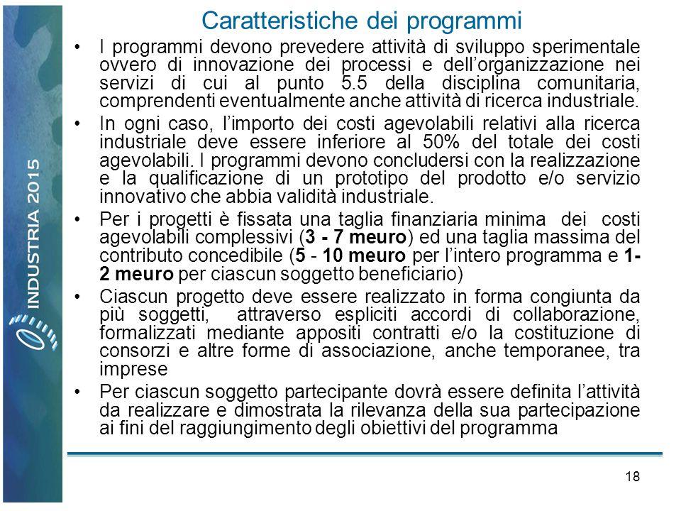 18 Caratteristiche dei programmi I programmi devono prevedere attività di sviluppo sperimentale ovvero di innovazione dei processi e dellorganizzazion