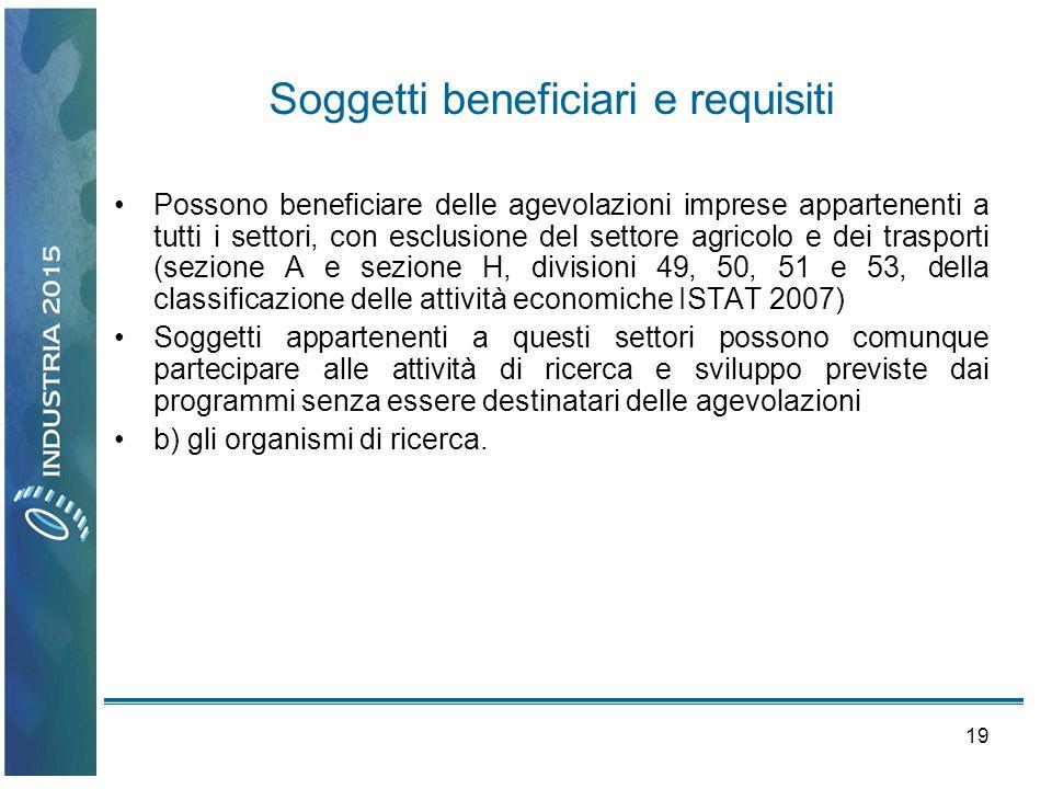 19 Soggetti beneficiari e requisiti Possono beneficiare delle agevolazioni imprese appartenenti a tutti i settori, con esclusione del settore agricolo