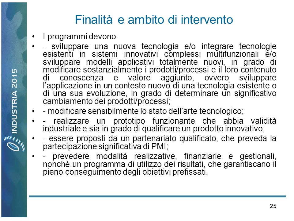 25 Finalità e ambito di intervento I programmi devono: - sviluppare una nuova tecnologia e/o integrare tecnologie esistenti in sistemi innovativi comp