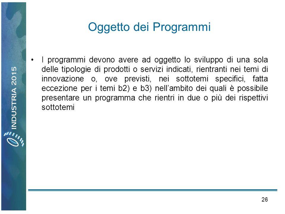 26 Oggetto dei Programmi I programmi devono avere ad oggetto lo sviluppo di una sola delle tipologie di prodotti o servizi indicati, rientranti nei te