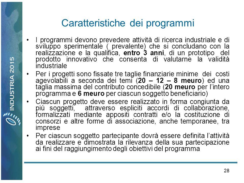 28 Caratteristiche dei programmi I programmi devono prevedere attività di ricerca industriale e di sviluppo sperimentale ( prevalente) che si concluda