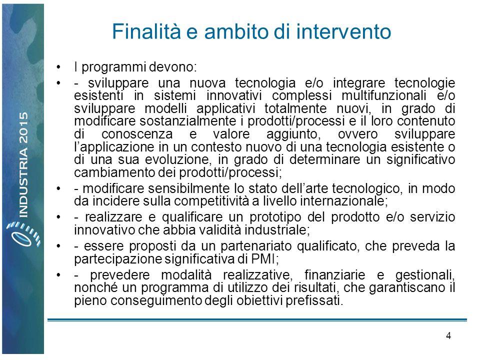 4 Finalità e ambito di intervento I programmi devono: - sviluppare una nuova tecnologia e/o integrare tecnologie esistenti in sistemi innovativi compl