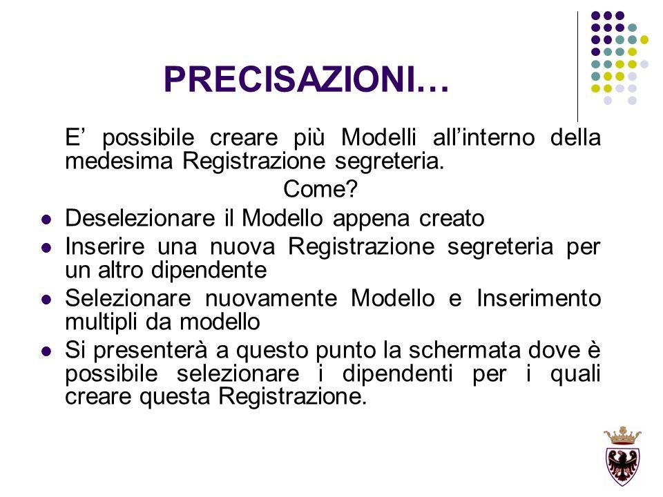 PRECISAZIONI… E possibile creare più Modelli allinterno della medesima Registrazione segreteria. Come? Deselezionare il Modello appena creato Inserire