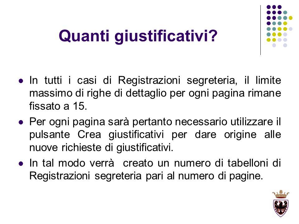 Quanti giustificativi? In tutti i casi di Registrazioni segreteria, il limite massimo di righe di dettaglio per ogni pagina rimane fissato a 15. Per o
