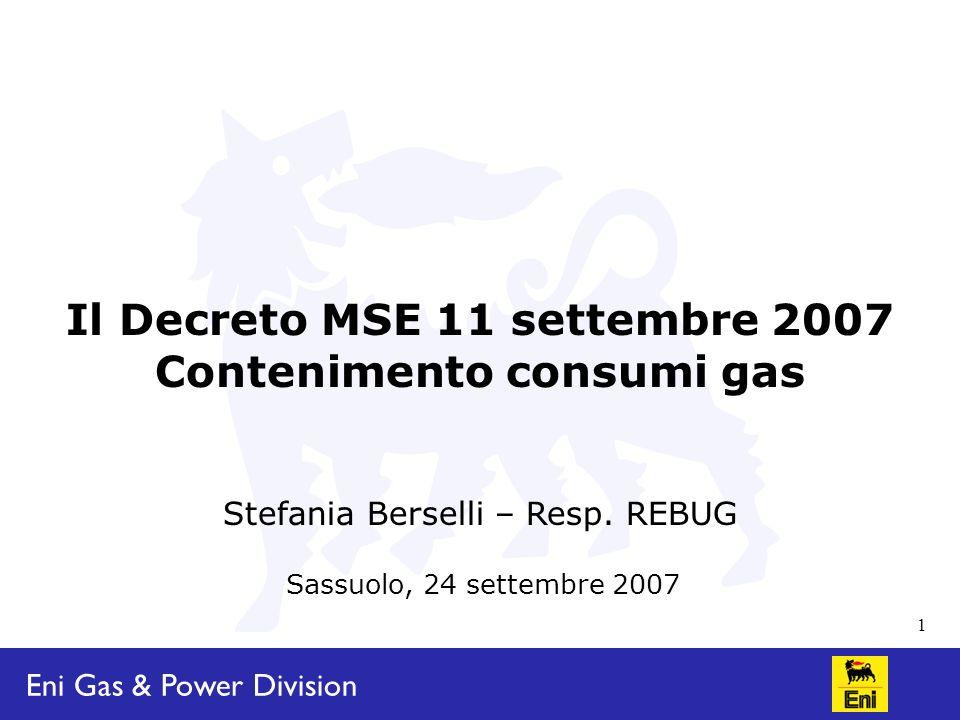 Eni Gas & Power Division 1 Sassuolo, 24 settembre 2007 Il Decreto MSE 11 settembre 2007 Contenimento consumi gas Stefania Berselli – Resp.