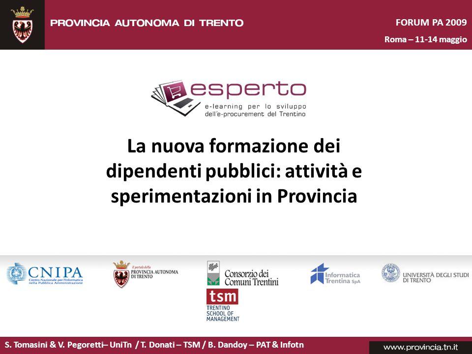 S. Tomasini & V. Pegoretti– UniTn / T. Donati – TSM / B. Dandoy – PAT & Infotn FORUM PA 2009 Roma – 11-14 maggio La nuova formazione dei dipendenti pu