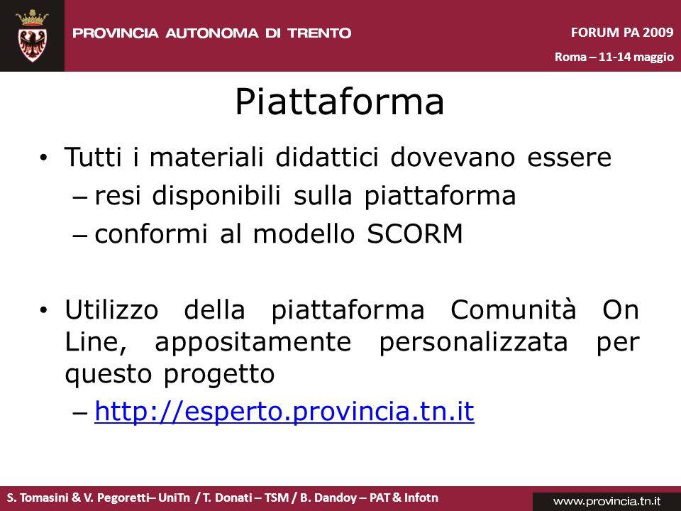 S. Tomasini & V. Pegoretti– UniTn / T. Donati – TSM / B. Dandoy – PAT & Infotn FORUM PA 2009 Roma – 11-14 maggio Piattaforma Tutti i materiali didatti