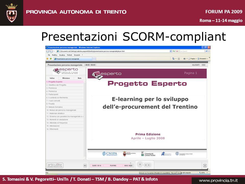 S. Tomasini & V. Pegoretti– UniTn / T. Donati – TSM / B. Dandoy – PAT & Infotn FORUM PA 2009 Roma – 11-14 maggio Presentazioni SCORM-compliant