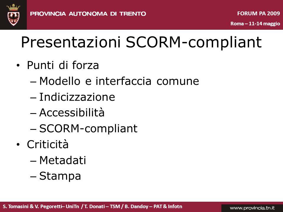 S. Tomasini & V. Pegoretti– UniTn / T. Donati – TSM / B. Dandoy – PAT & Infotn FORUM PA 2009 Roma – 11-14 maggio Presentazioni SCORM-compliant Punti d