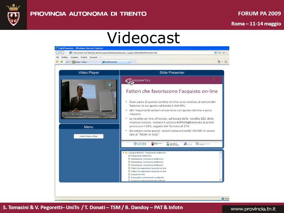 S. Tomasini & V. Pegoretti– UniTn / T. Donati – TSM / B. Dandoy – PAT & Infotn FORUM PA 2009 Roma – 11-14 maggio Videocast
