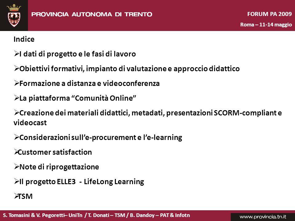 S. Tomasini & V. Pegoretti– UniTn / T. Donati – TSM / B. Dandoy – PAT & Infotn FORUM PA 2009 Roma – 11-14 maggio Indice I dati di progetto e le fasi d