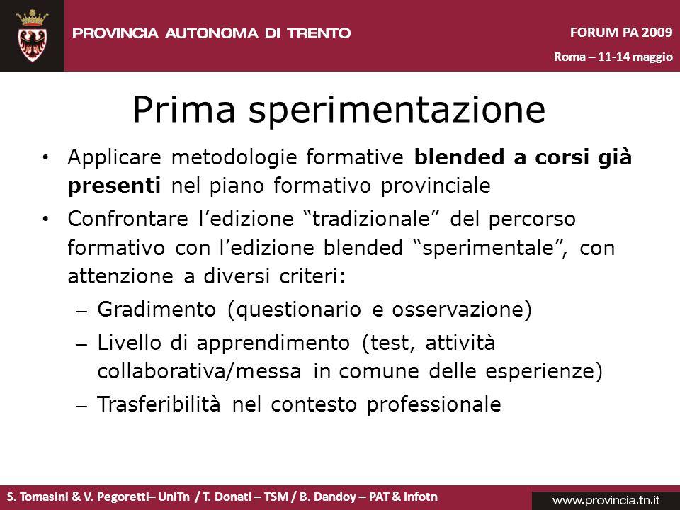 S. Tomasini & V. Pegoretti– UniTn / T. Donati – TSM / B. Dandoy – PAT & Infotn FORUM PA 2009 Roma – 11-14 maggio Prima sperimentazione Applicare metod