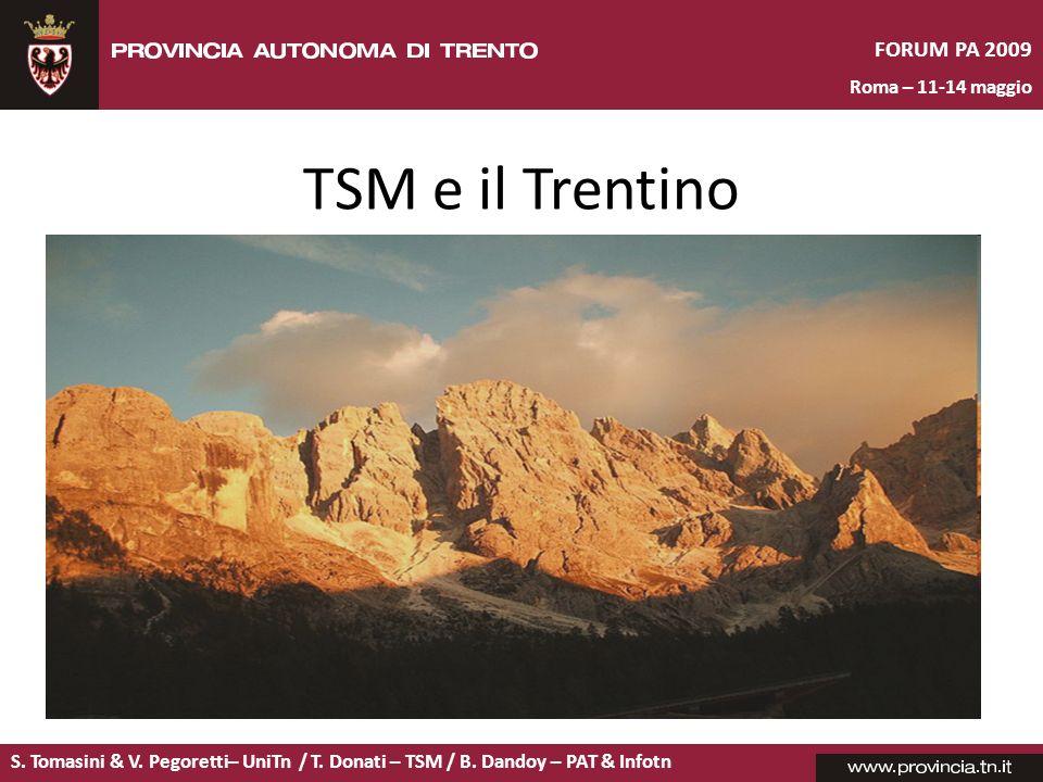 S. Tomasini & V. Pegoretti– UniTn / T. Donati – TSM / B. Dandoy – PAT & Infotn FORUM PA 2009 Roma – 11-14 maggio TSM e il Trentino
